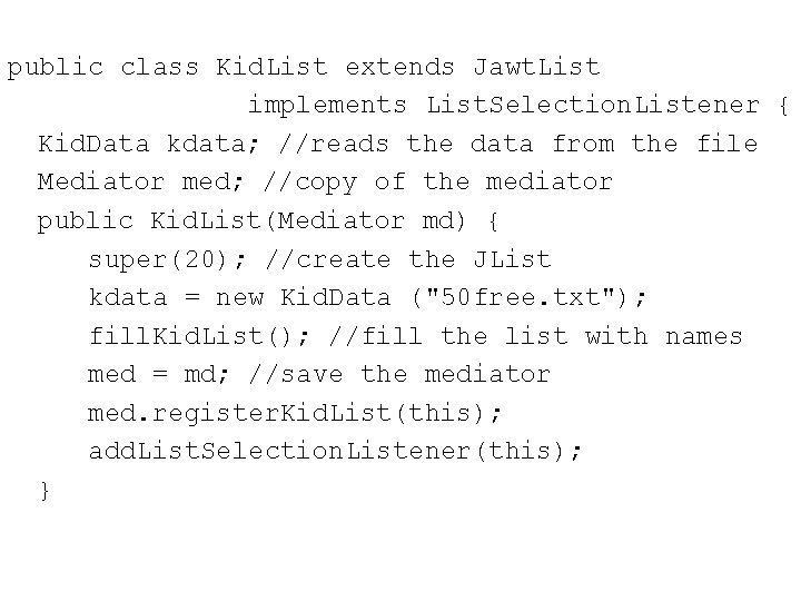 public class Kid. List extends Jawt. List implements List. Selection. Listener { Kid. Data