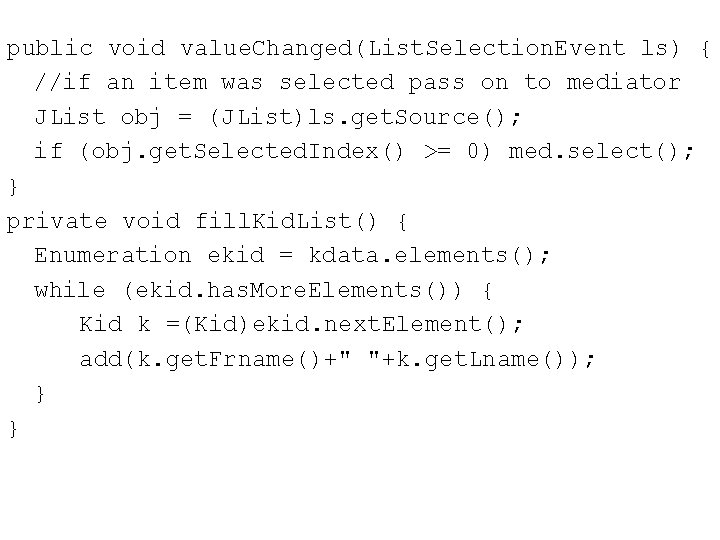 public void value. Changed(List. Selection. Event ls) { //if an item was selected pass