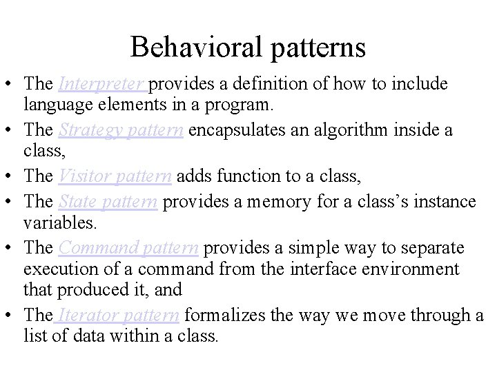Behavioral patterns • The Interpreter provides a definition of how to include language elements