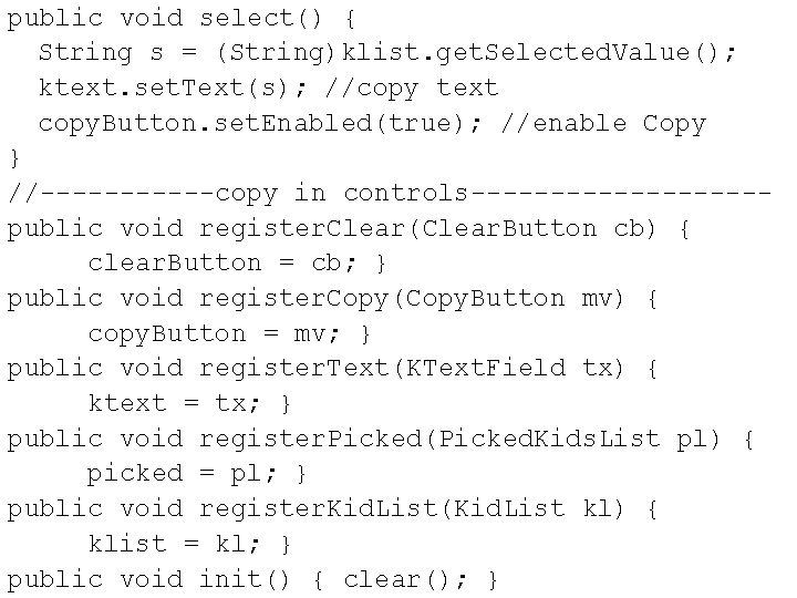 public void select() { String s = (String)klist. get. Selected. Value(); ktext. set. Text(s);