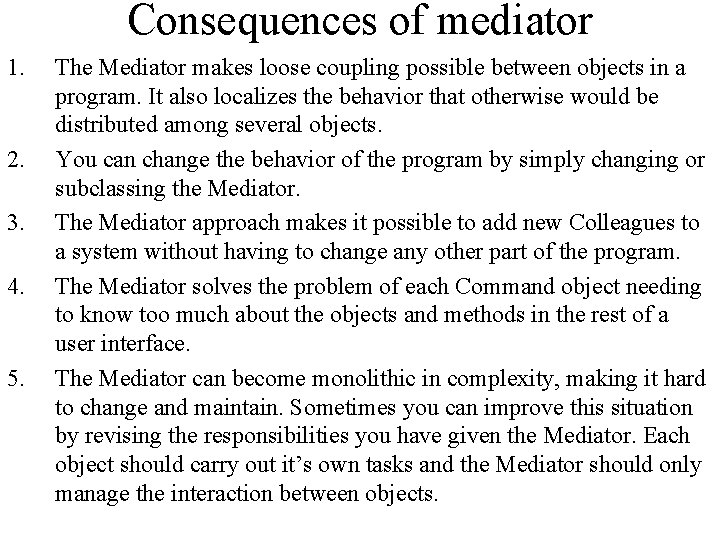Consequences of mediator 1. 2. 3. 4. 5. The Mediator makes loose coupling possible