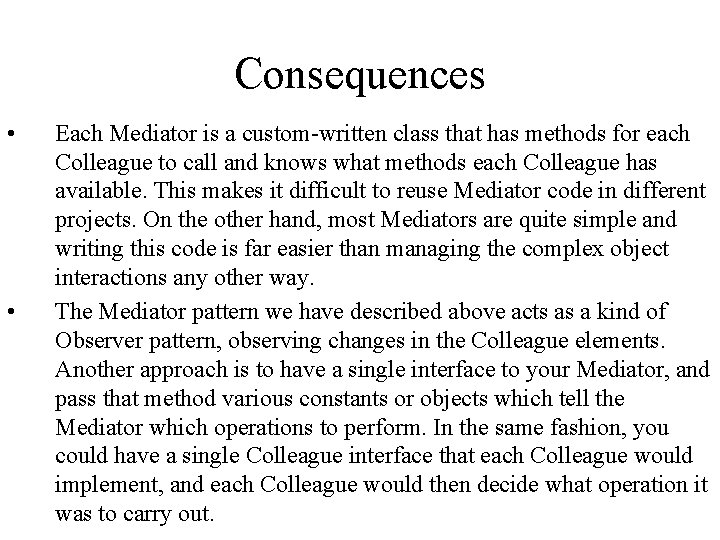 Consequences • • Each Mediator is a custom-written class that has methods for each