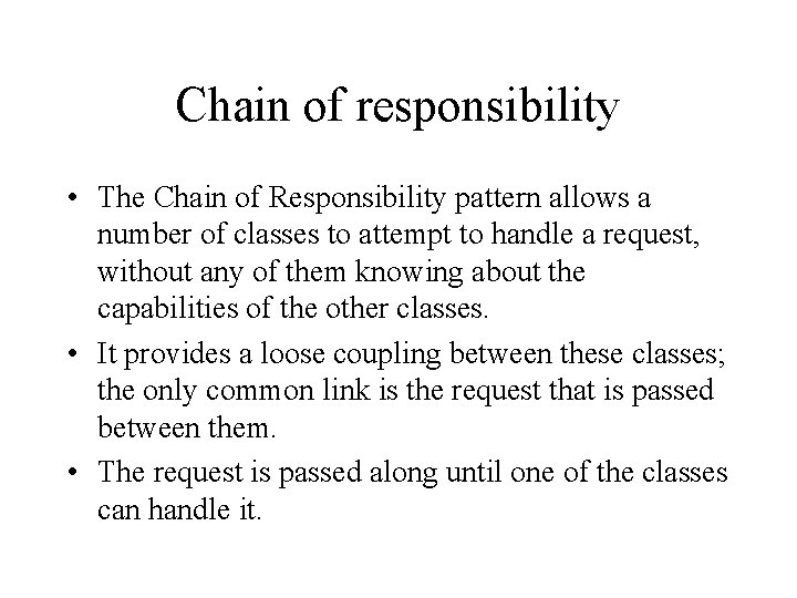 Chain of responsibility • The Chain of Responsibility pattern allows a number of classes