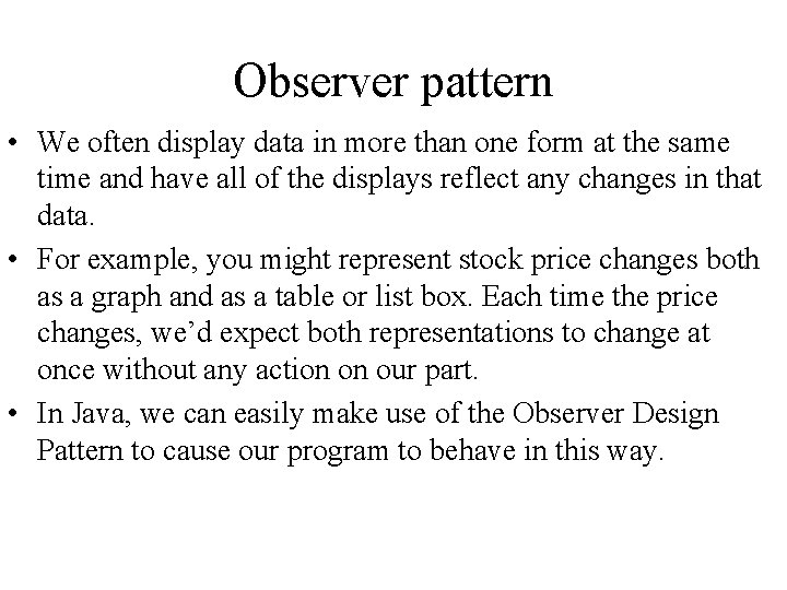 Observer pattern • We often display data in more than one form at the