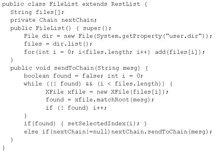 public class File. List extends Rest. List { String files[]; private Chain next. Chain;