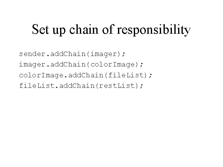 Set up chain of responsibility sender. add. Chain(imager); imager. add. Chain(color. Image); color. Image.