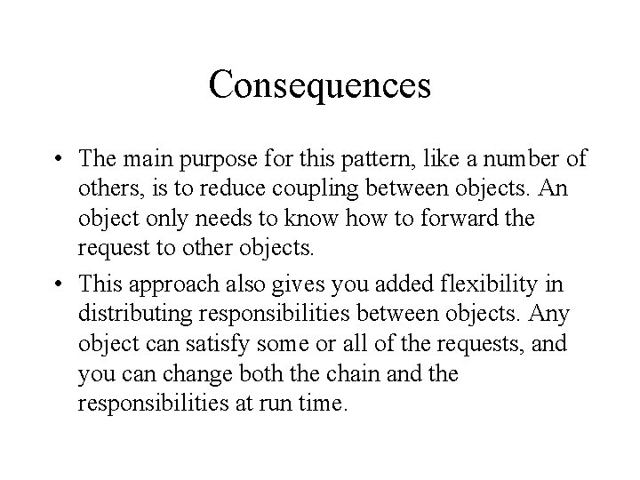 Consequences • The main purpose for this pattern, like a number of others, is
