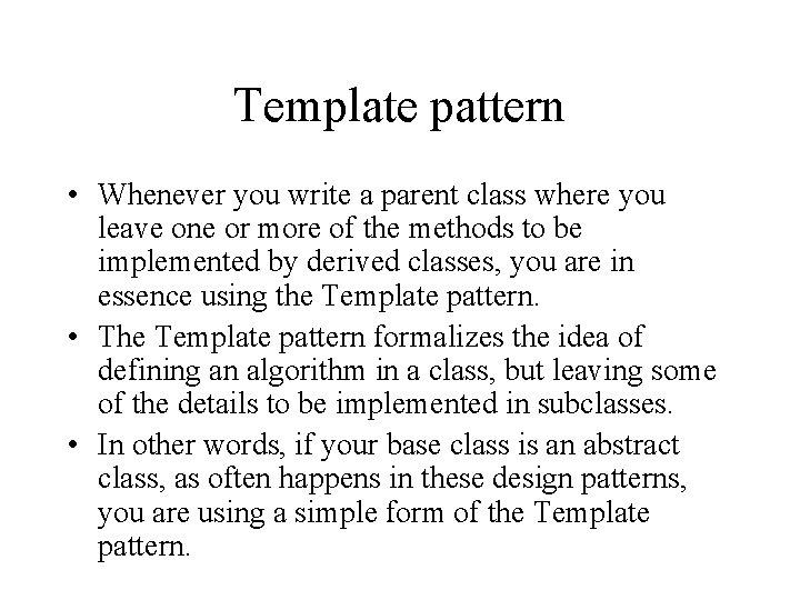 Template pattern • Whenever you write a parent class where you leave one or
