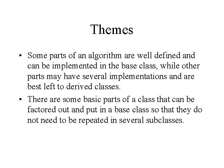 Themes • Some parts of an algorithm are well defined and can be implemented