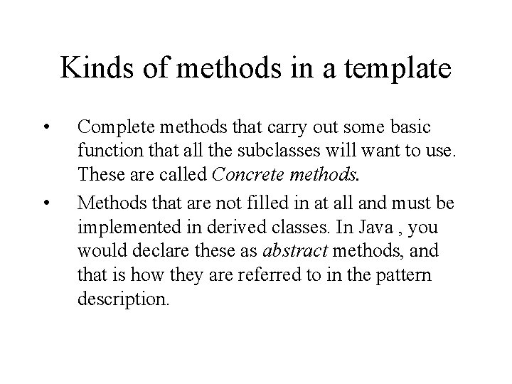 Kinds of methods in a template • • Complete methods that carry out some