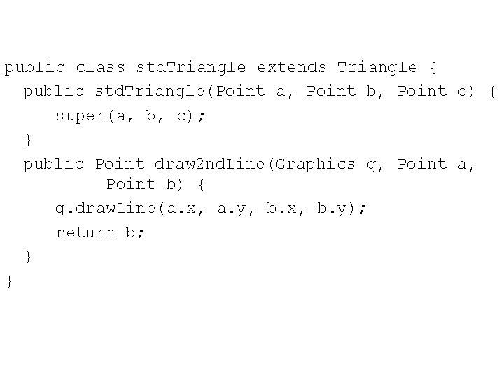 public class std. Triangle extends Triangle { public std. Triangle(Point a, Point b, Point