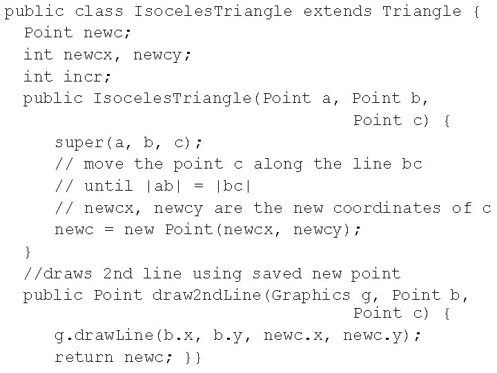 public class Isoceles. Triangle extends Triangle { Point newc; int newcx, newcy; int incr;