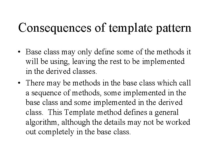 Consequences of template pattern • Base class may only define some of the methods