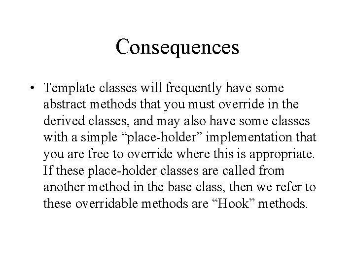 Consequences • Template classes will frequently have some abstract methods that you must override