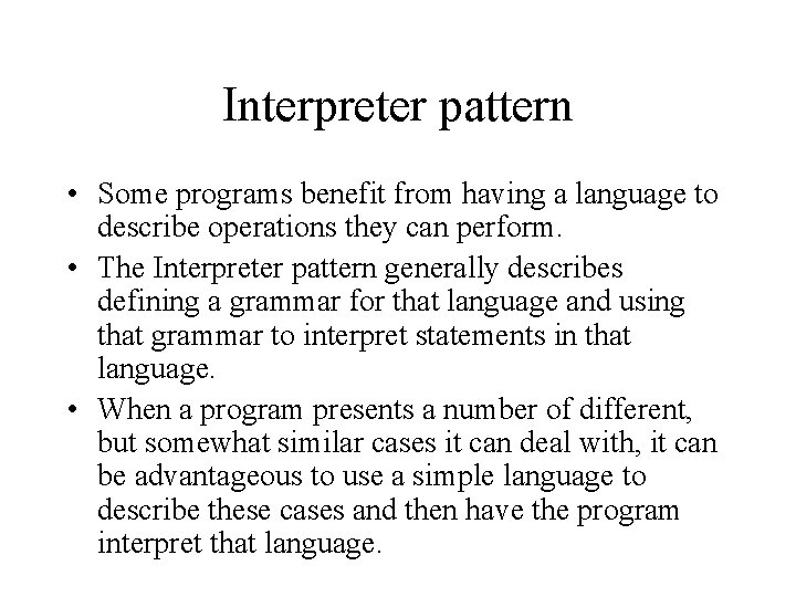 Interpreter pattern • Some programs benefit from having a language to describe operations they