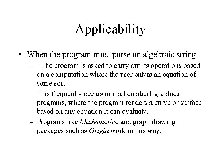 Applicability • When the program must parse an algebraic string. – The program is