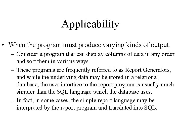 Applicability • When the program must produce varying kinds of output. – Consider a