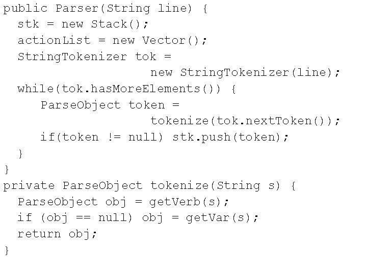 public Parser(String line) { stk = new Stack(); action. List = new Vector(); String.