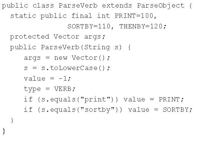 public class Parse. Verb extends Parse. Object { static public final int PRINT=100, SORTBY=110,