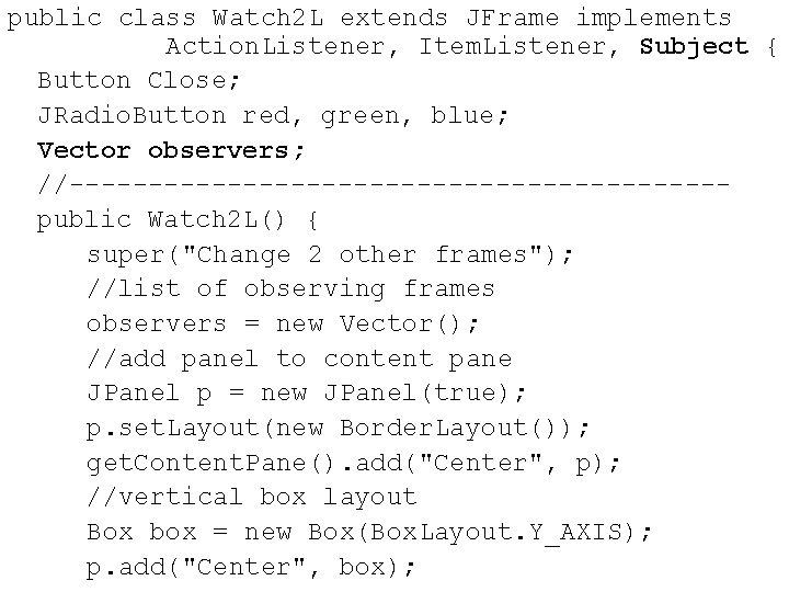 public class Watch 2 L extends JFrame implements Action. Listener, Item. Listener, Subject {