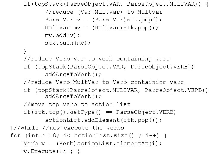 if(top. Stack(Parse. Object. VAR, Parse. Object. MULTVAR)) { //reduce (Var Multvar) to Multvar Parse.