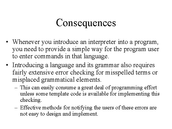 Consequences • Whenever you introduce an interpreter into a program, you need to provide