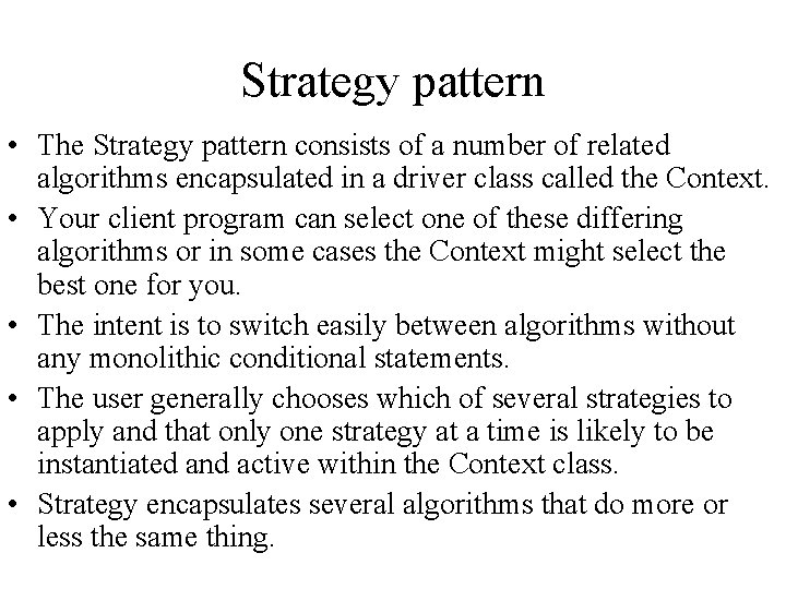 Strategy pattern • The Strategy pattern consists of a number of related algorithms encapsulated