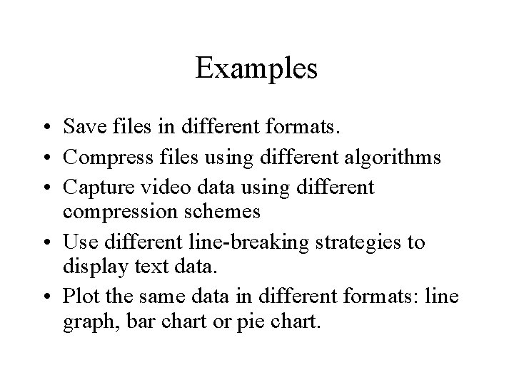 Examples • Save files in different formats. • Compress files using different algorithms •