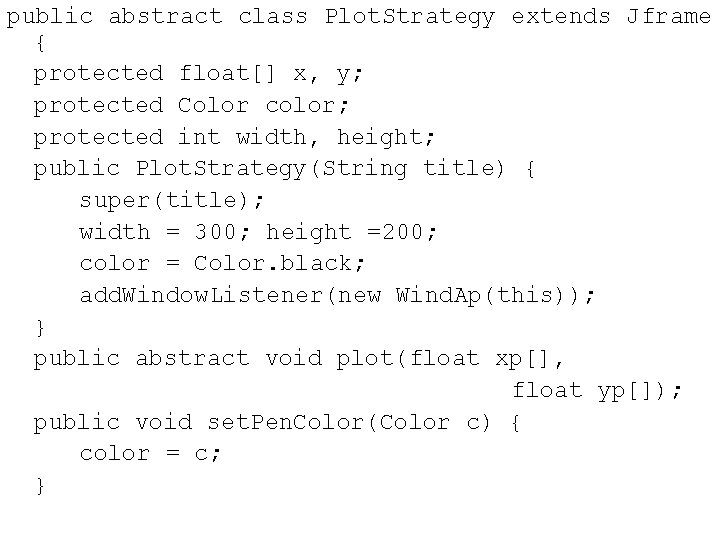 public abstract class Plot. Strategy extends Jframe { protected float[] x, y; protected Color
