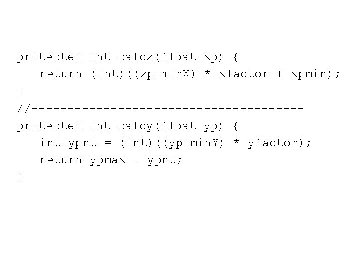 protected int calcx(float xp) { return (int)((xp-min. X) * xfactor + xpmin); } //-------------------protected