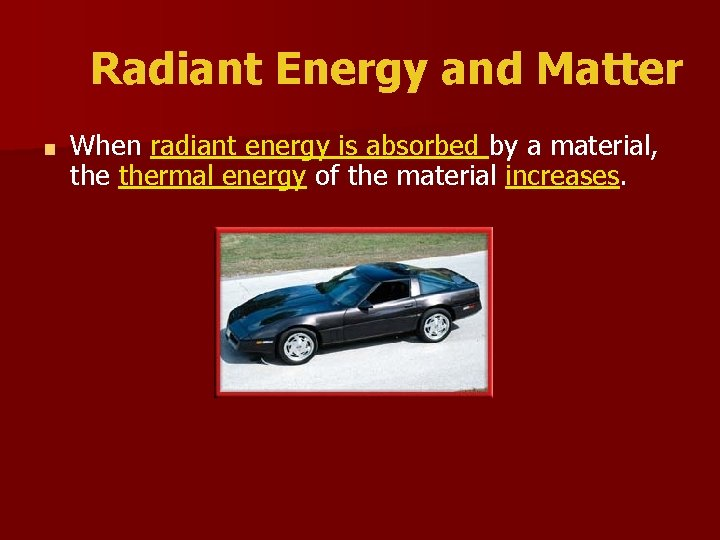 Radiant Energy and Matter ■ When radiant energy is absorbed by a material, thermal