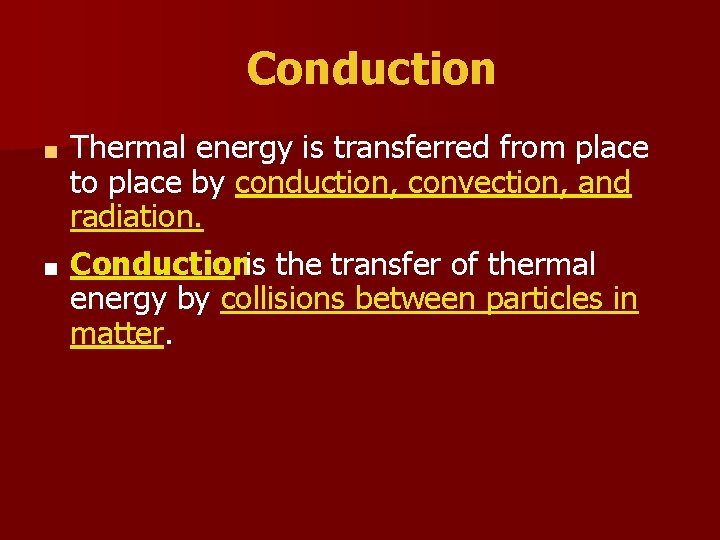 Conduction Thermal energy is transferred from place to place by conduction, convection, and radiation.