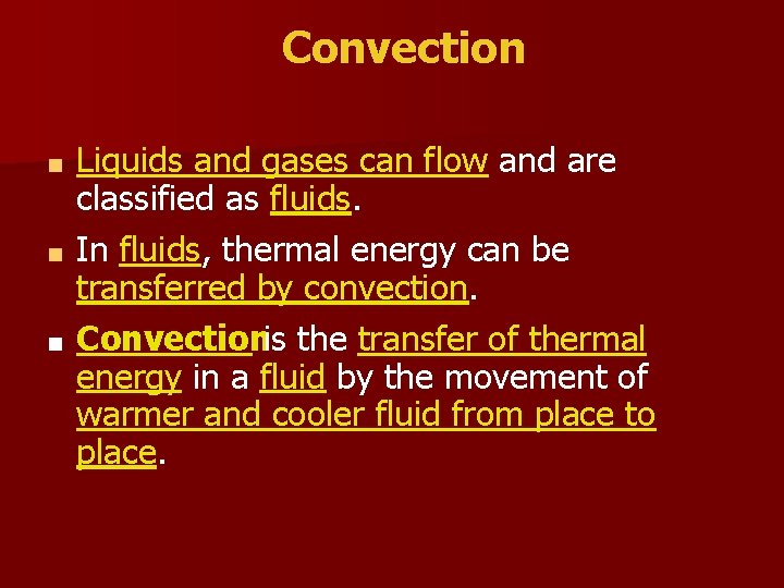 Convection Liquids and gases can flow and are classified as fluids. ■ In fluids,