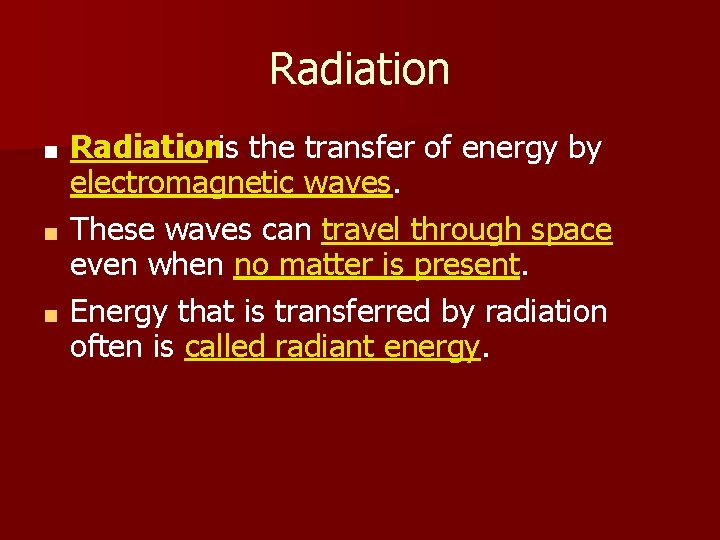 Radiationis the transfer of energy by electromagnetic waves. ■ These waves can travel through