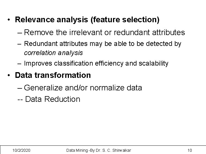 • Relevance analysis (feature selection) – Remove the irrelevant or redundant attributes –