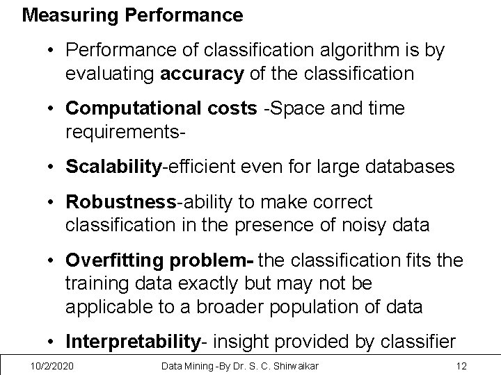 Measuring Performance • Performance of classification algorithm is by evaluating accuracy of the classification