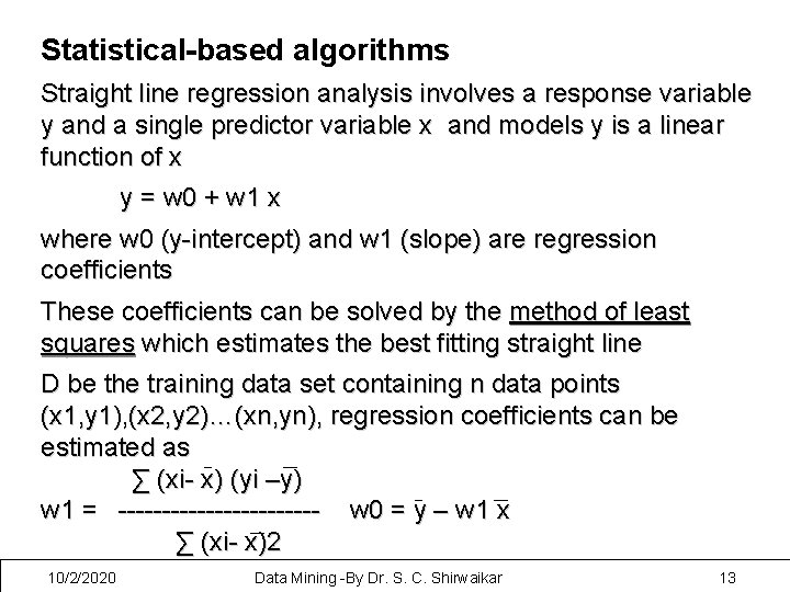 Statistical-based algorithms Straight line regression analysis involves a response variable y and a single