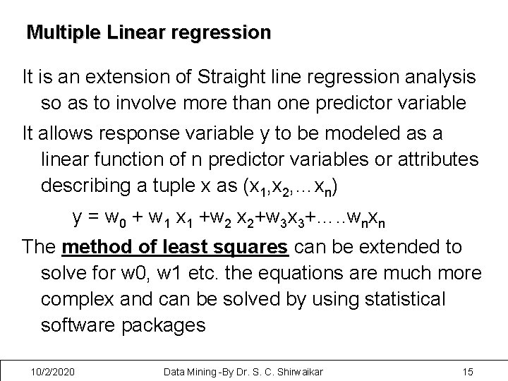 Multiple Linear regression It is an extension of Straight line regression analysis so as