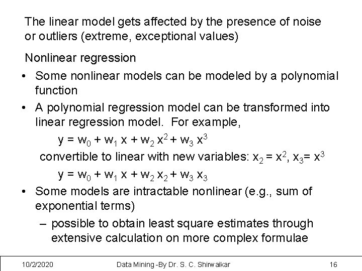 The linear model gets affected by the presence of noise or outliers (extreme, exceptional