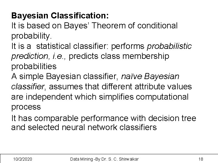 Bayesian Classification: It is based on Bayes' Theorem of conditional probability. It is a