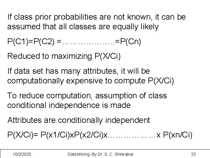 If class prior probabilities are not known, it can be assumed that all classes