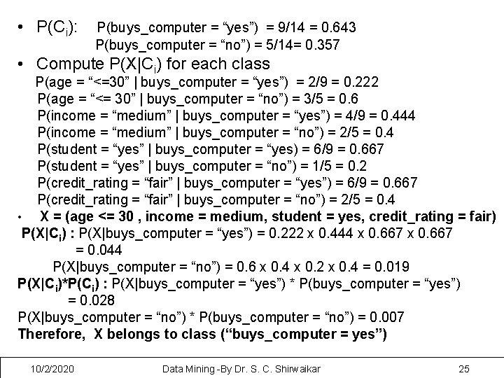 "• P(Ci): P(buys_computer = ""yes"") = 9/14 = 0. 643 P(buys_computer = ""no"")"