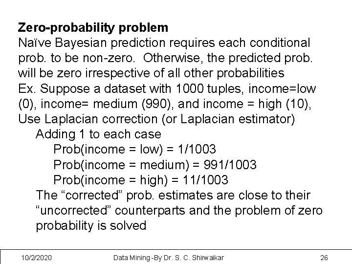 Zero-probability problem Naïve Bayesian prediction requires each conditional prob. to be non-zero. Otherwise, the