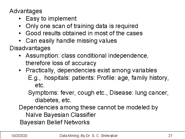 Advantages • Easy to implement • Only one scan of training data is required