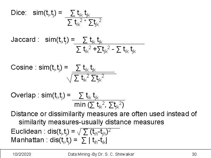 Dice: sim(ti, tj) = ∑ tik tjk ∑ tik 2 + ∑tjk 2 Jaccard