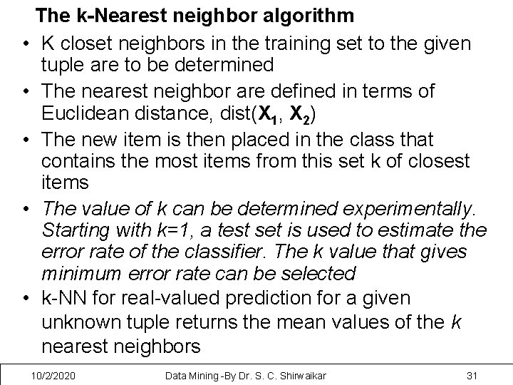 The k-Nearest neighbor algorithm • K closet neighbors in the training set to the