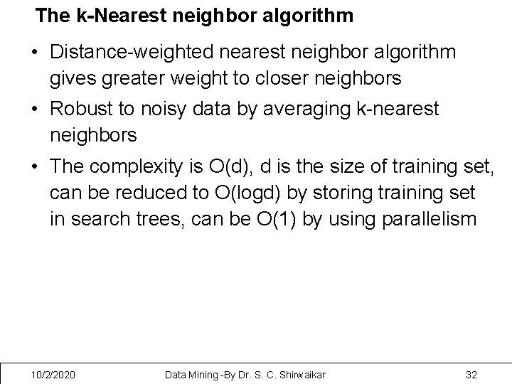 The k-Nearest neighbor algorithm • Distance-weighted nearest neighbor algorithm gives greater weight to closer