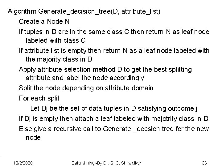 Algorithm Generate_decision_tree(D, attribute_list) Create a Node N If tuples in D are in the
