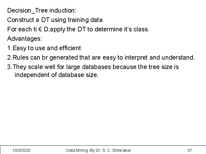 Decision_Tree induction: Construct a DT using training data For each ti € D, apply
