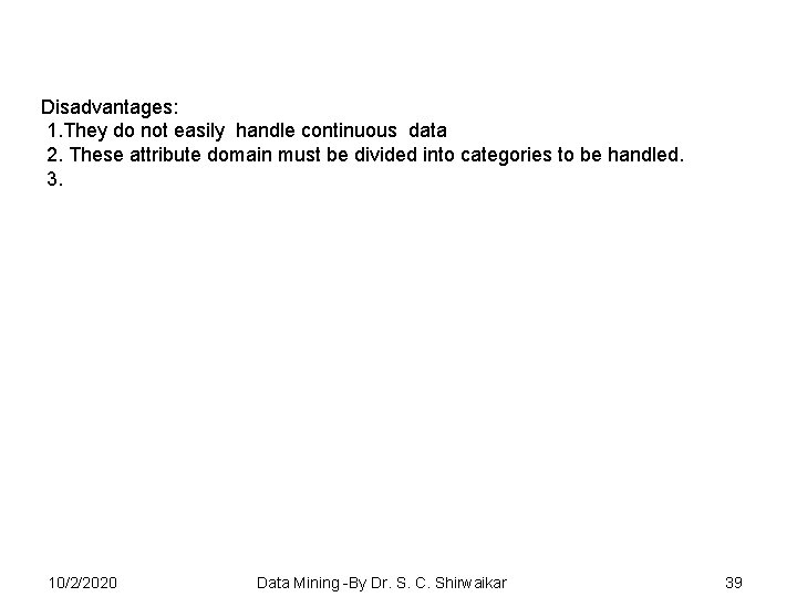 Disadvantages: 1. They do not easily handle continuous data 2. These attribute domain must